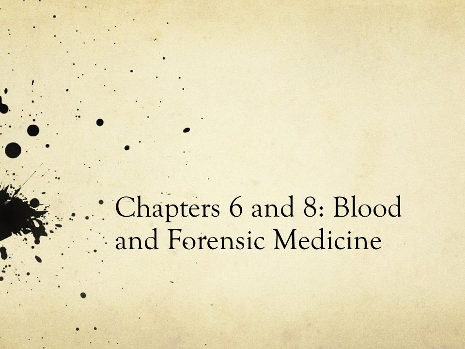 Chapters 6 and 8: Blood and Forensic Medicine