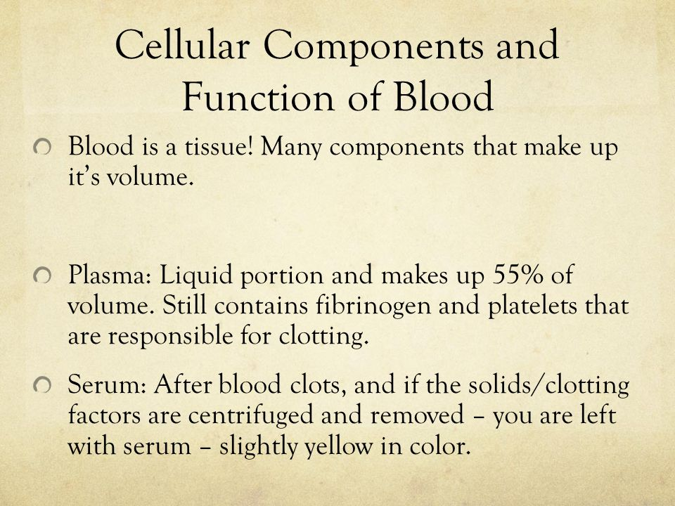 Cellular Components and Function of Blood Blood is a tissue.