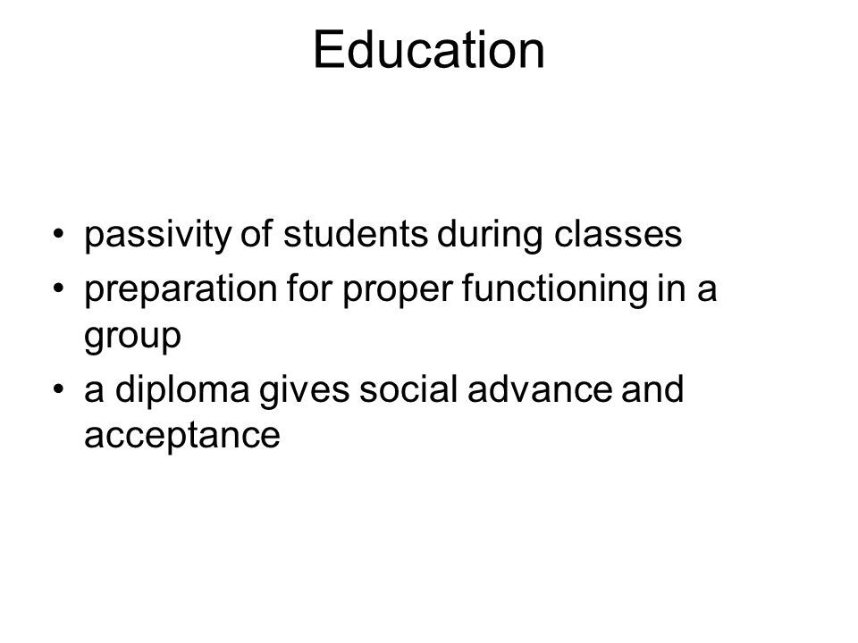 Education passivity of students during classes preparation for proper functioning in a group a diploma gives social advance and acceptance