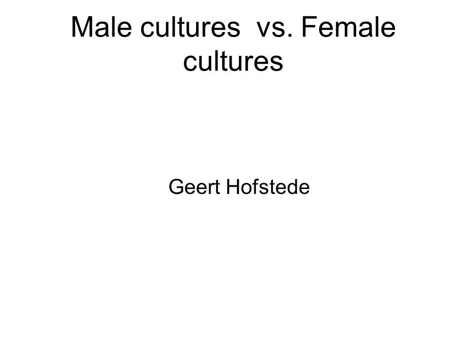Male cultures vs. Female cultures Geert Hofstede
