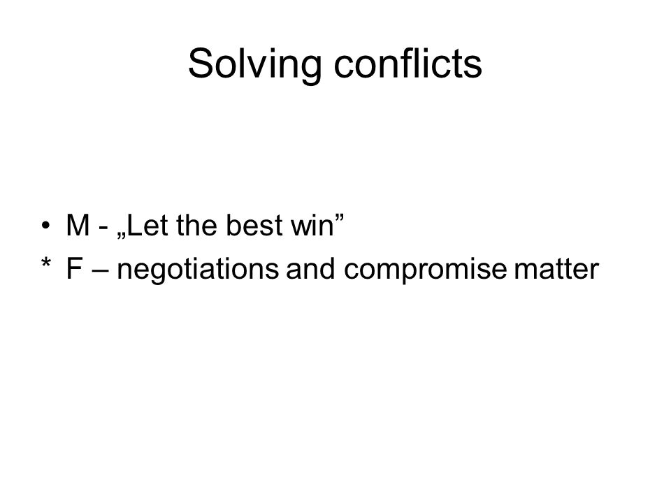"""Solving conflicts M - """"Let the best win *F – negotiations and compromise matter"""