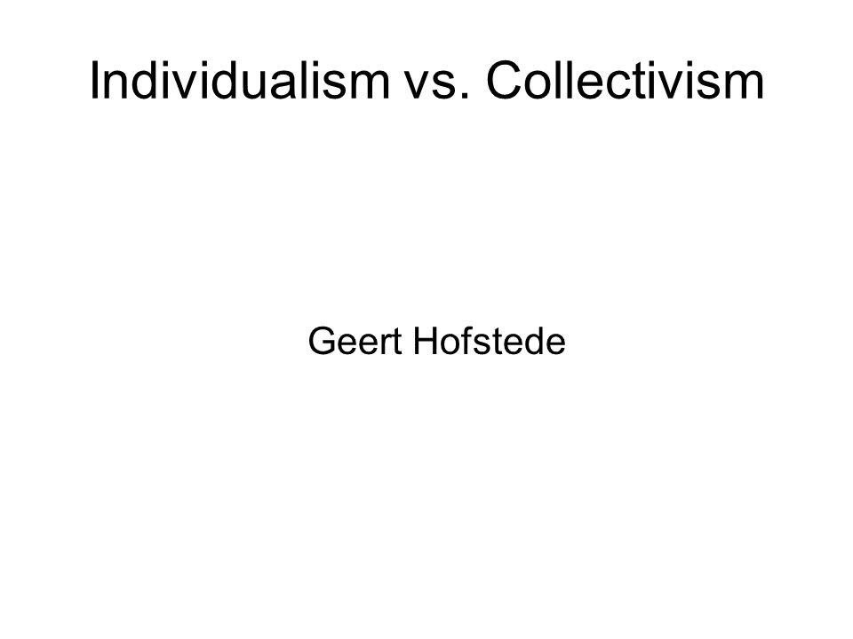 Individualism vs. Collectivism Geert Hofstede