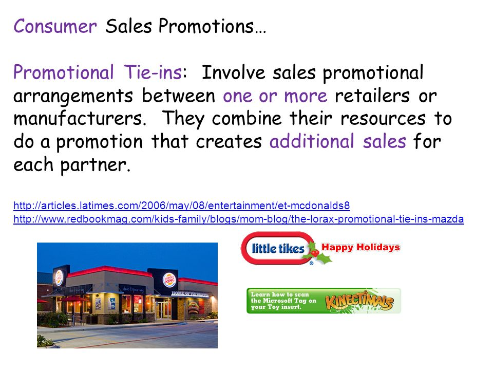 Consumer Sales Promotions… Promotional Tie-ins: Involve sales promotional arrangements between one or more retailers or manufacturers.