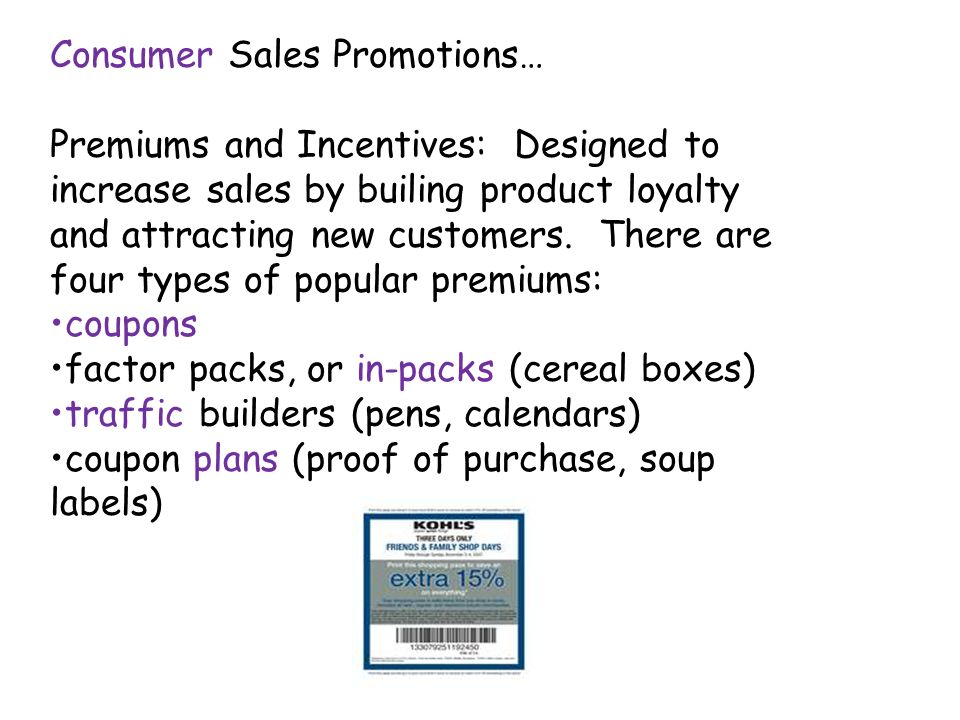 Consumer Sales Promotions… Premiums and Incentives: Designed to increase sales by builing product loyalty and attracting new customers.