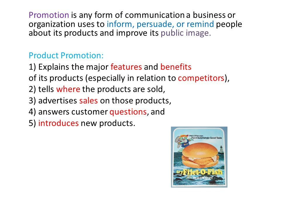 Promotion is any form of communication a business or organization uses to inform, persuade, or remind people about its products and improve its public image.