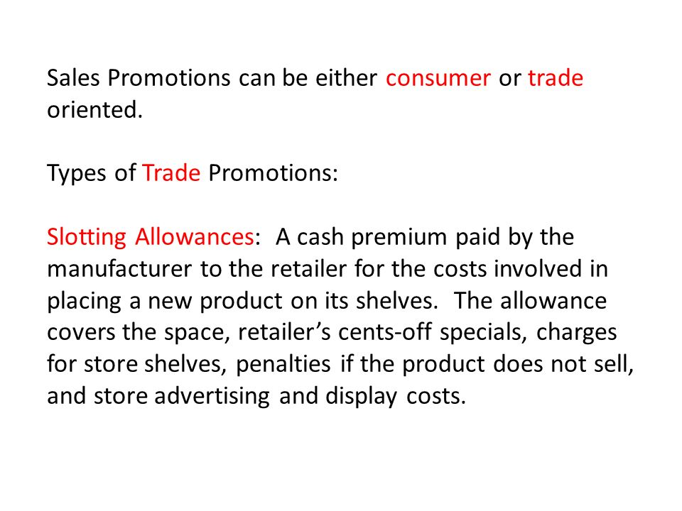 Sales Promotions can be either consumer or trade oriented.