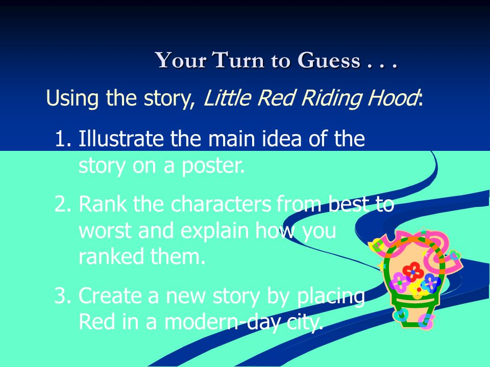 Your Turn to Guess... 1.Illustrate the main idea of the story on a poster.