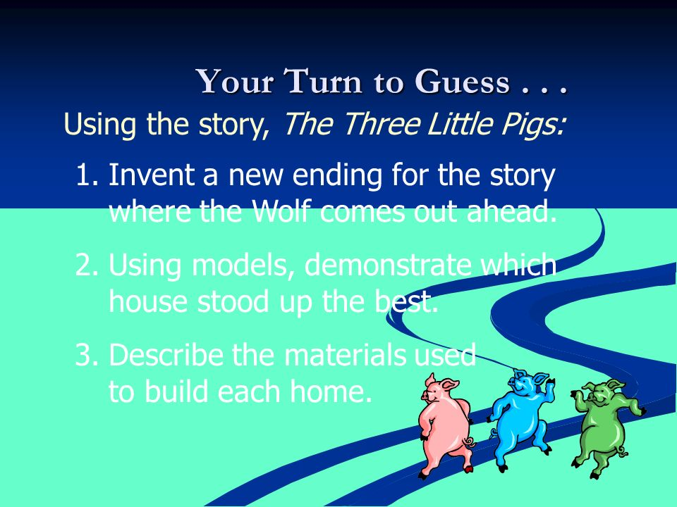 Your Turn to Guess... 1.Invent a new ending for the story where the Wolf comes out ahead.