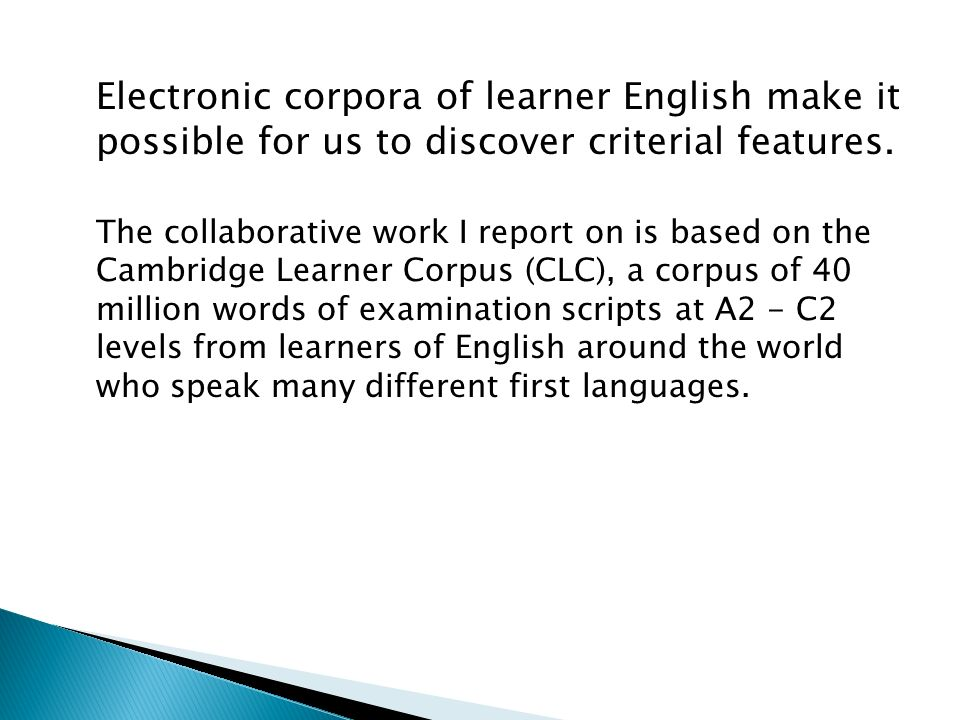 Electronic corpora of learner English make it possible for us to discover criterial features.