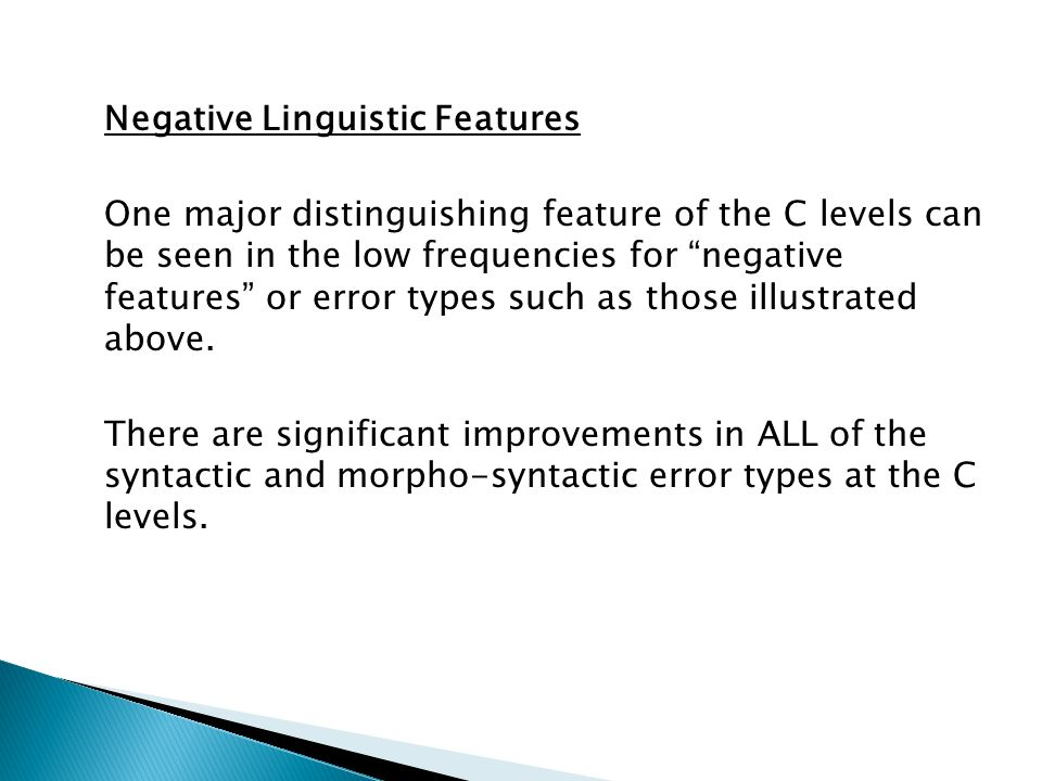 Negative Linguistic Features One major distinguishing feature of the C levels can be seen in the low frequencies for negative features or error types such as those illustrated above.