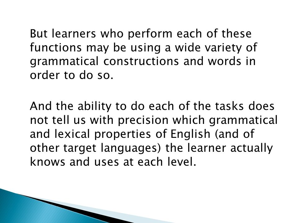 But learners who perform each of these functions may be using a wide variety of grammatical constructions and words in order to do so.