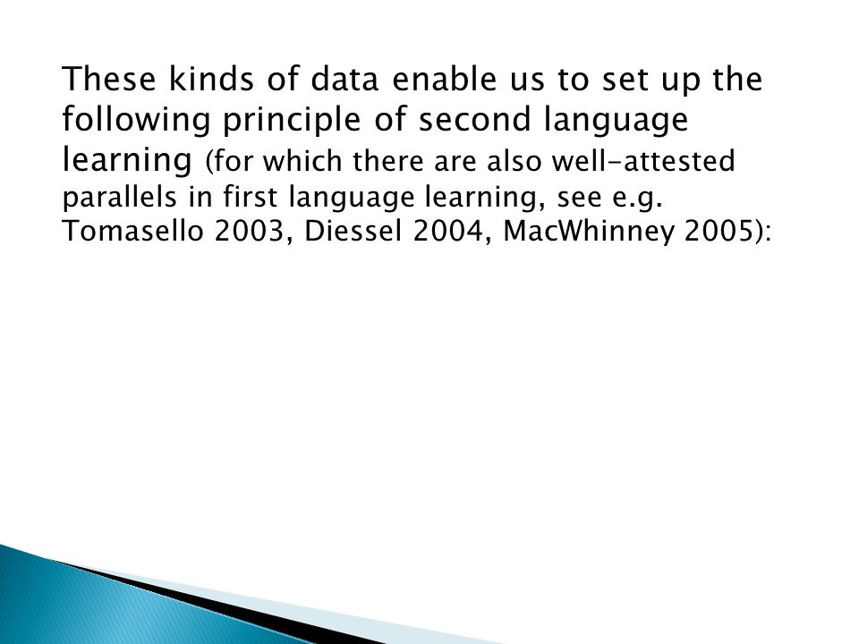 These kinds of data enable us to set up the following principle of second language learning (for which there are also well-attested parallels in first language learning, see e.g.