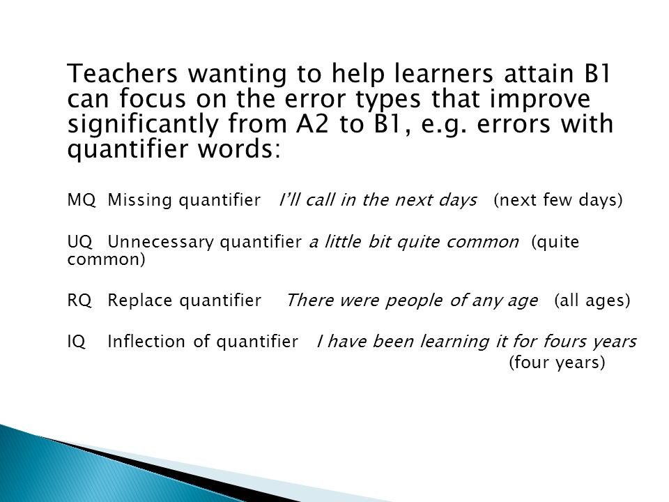 Teachers wanting to help learners attain B1 can focus on the error types that improve significantly from A2 to B1, e.g.