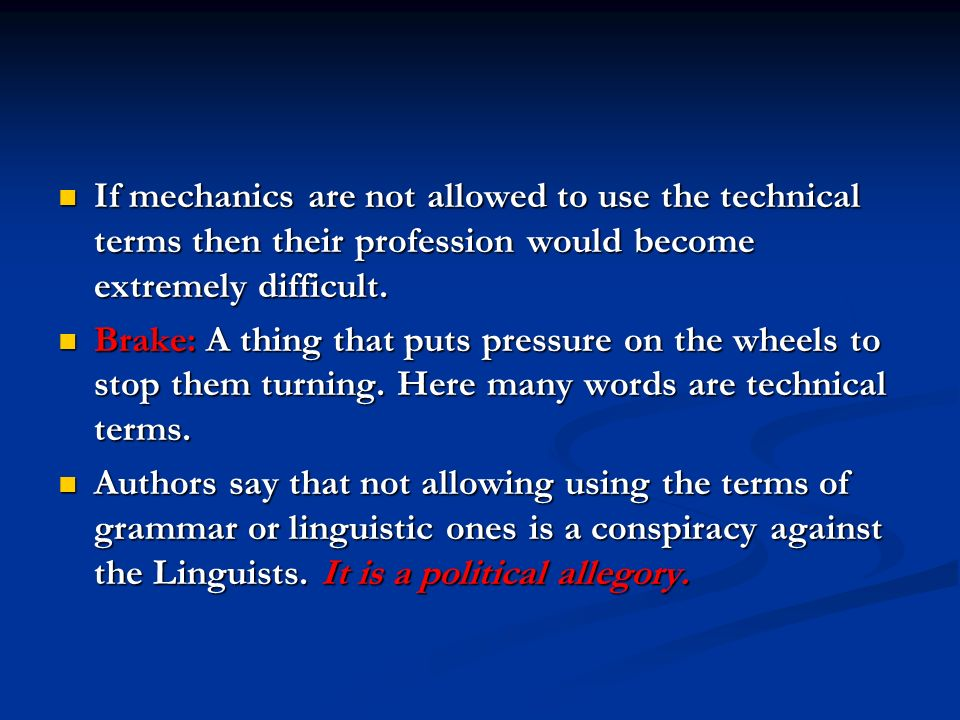 If mechanics are not allowed to use the technical terms then their profession would become extremely difficult.