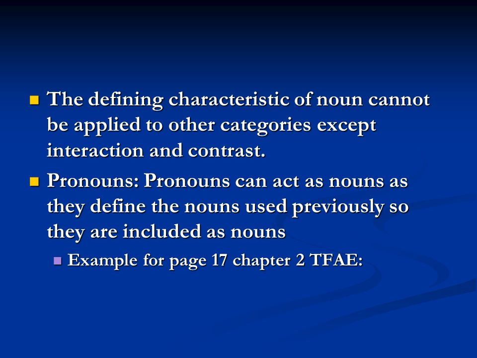 The defining characteristic of noun cannot be applied to other categories except interaction and contrast.