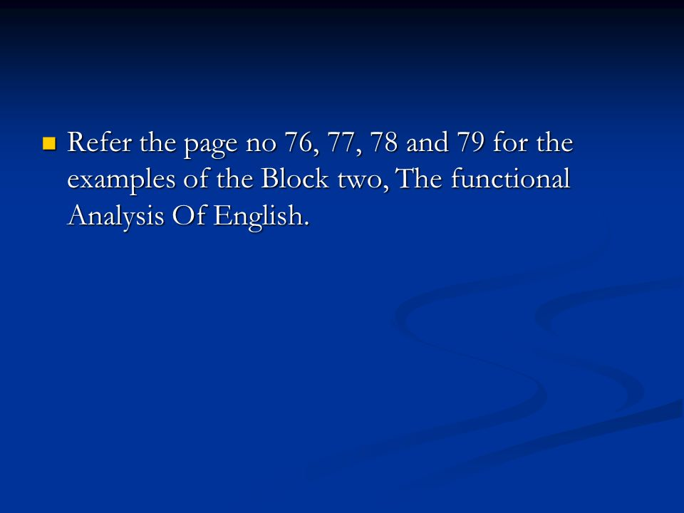 Refer the page no 76, 77, 78 and 79 for the examples of the Block two, The functional Analysis Of English.