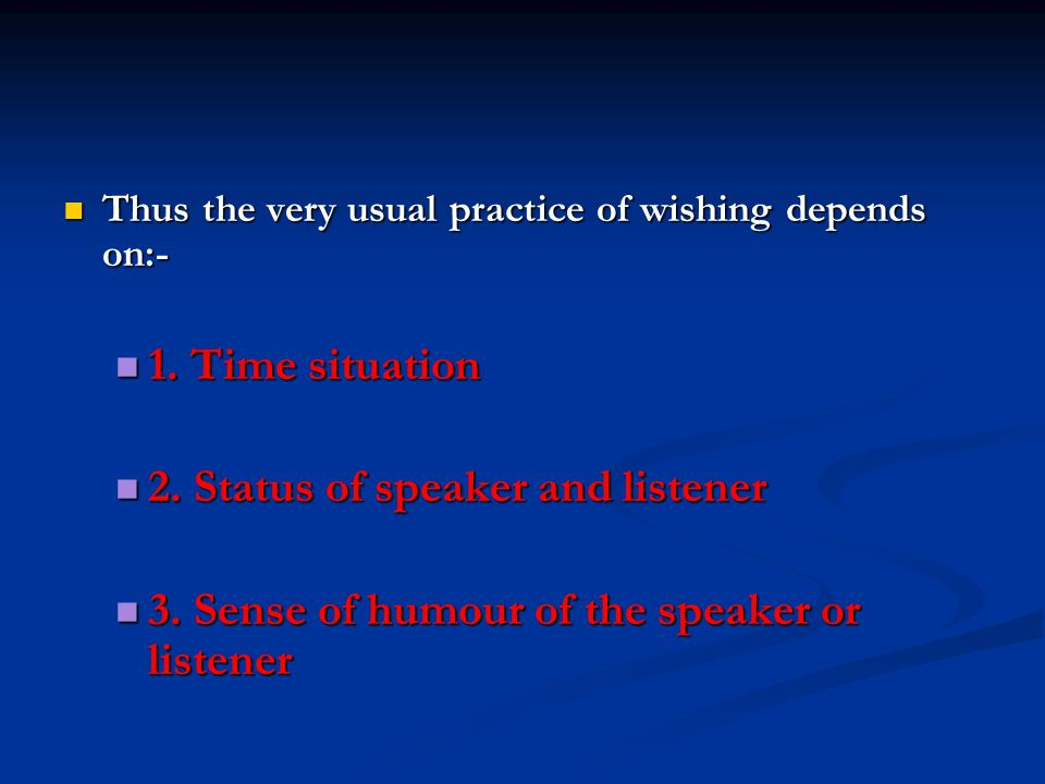 Thus the very usual practice of wishing depends on:- Thus the very usual practice of wishing depends on:- 1.