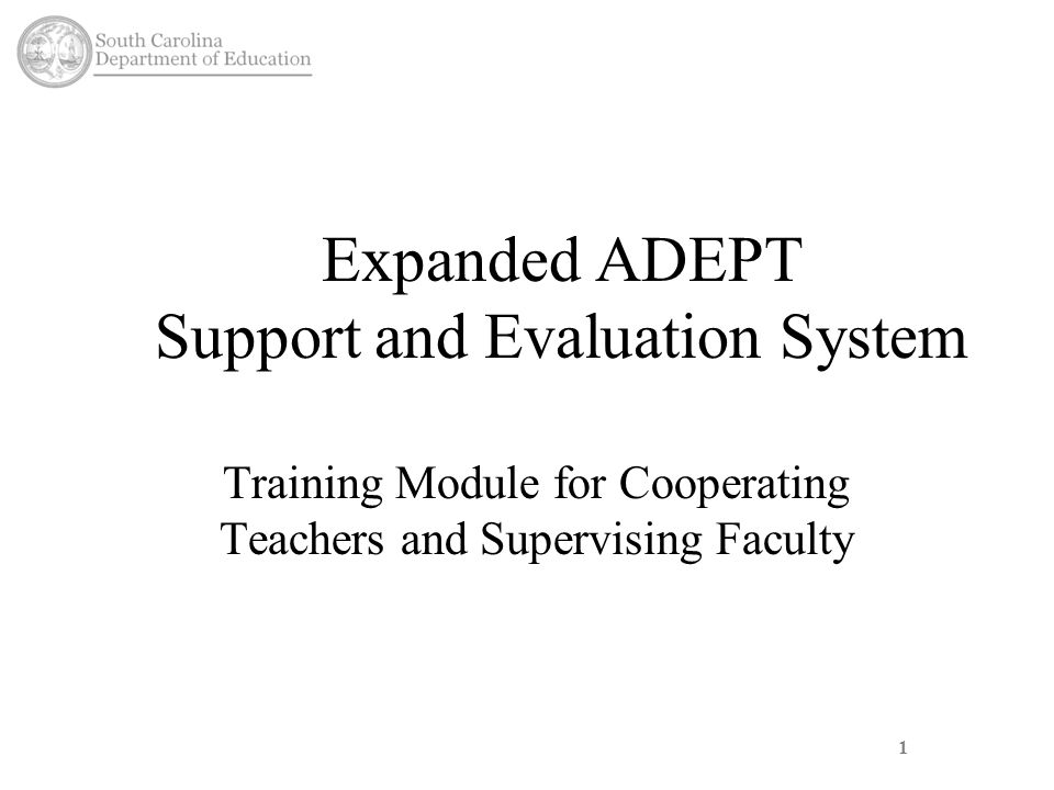 1 Expanded ADEPT Support and Evaluation System Training Module for Cooperating Teachers and Supervising Faculty