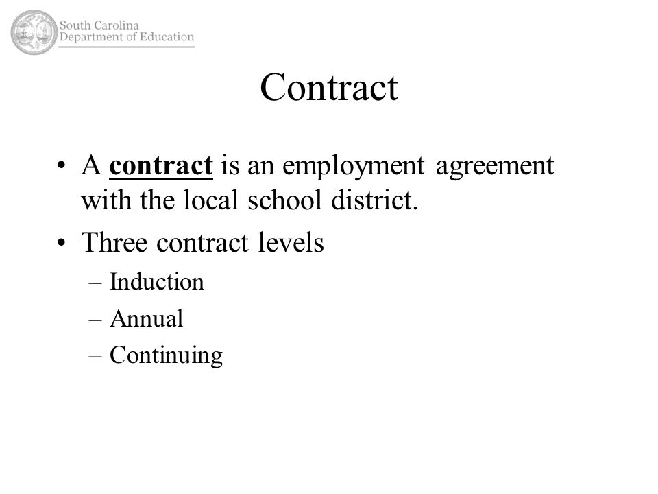 Contract A contract is an employment agreement with the local school district.
