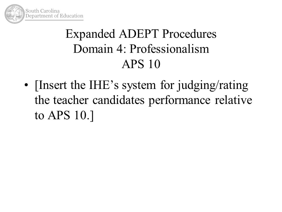 Expanded ADEPT Procedures Domain 4: Professionalism APS 10 [Insert the IHE's system for judging/rating the teacher candidates performance relative to APS 10.]