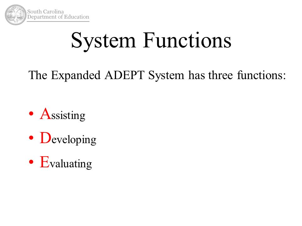 System Functions The Expanded ADEPT System has three functions: A ssisting D eveloping E valuating