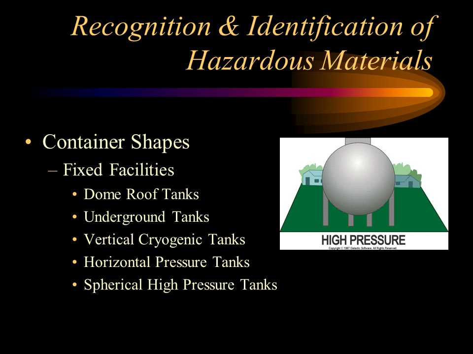 Recognition & Identification of Hazardous Materials Container Shapes –Fixed Facilities Cone Roof Tanks Open Floating Roof Tanks Geodesic Dome Open Floating Roof Tanks Covered Floating Roof Tanks Horizontal Tanks