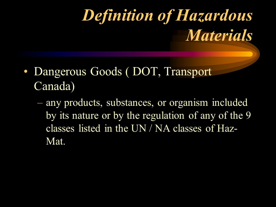 Definition of Hazardous Materials Hazardous Waste (DOT & EPA) –waste material which is ignitable, corrosive, reactive, or toxic and which poses a substantial or potential hazard to human health and safety and to the environment when improperly managed.