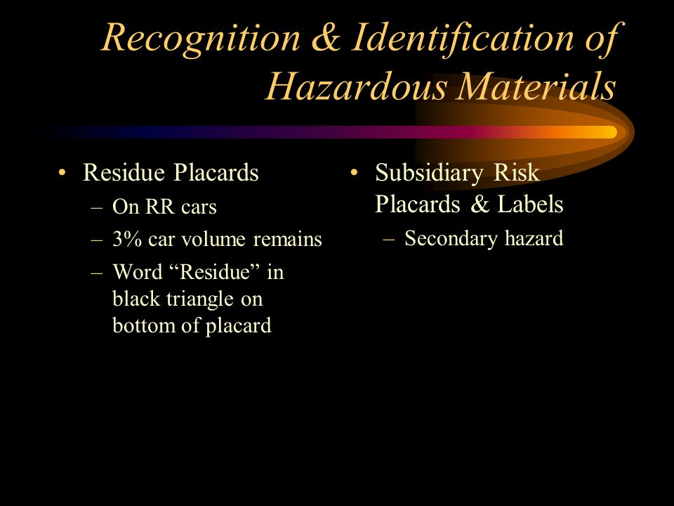 Recognition & Identification of Hazardous Materials Miscellaneous –Black & White vertical stripes top 1/2, white on bottom 1/2 –UN Class 9 Dangerous –Red with white band across center –no symbol –Dangerous –UN Class None