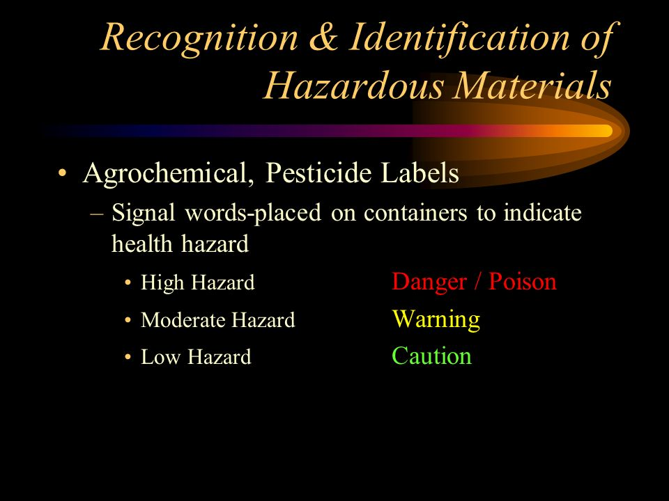Recognition & Identification of Hazardous Materials Residue Placards –On RR cars –3% car volume remains –Word Residue in black triangle on bottom of placard Subsidiary Risk Placards & Labels –Secondary hazard