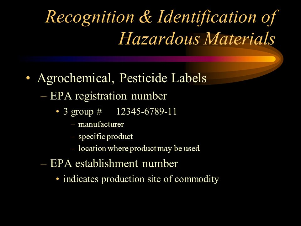 Recognition & Identification of Hazardous Materials Agrochemical, Pesticide Labels –Signal words-placed on containers to indicate health hazard High Hazard Danger / Poison Moderate Hazard Warning Low Hazard Caution