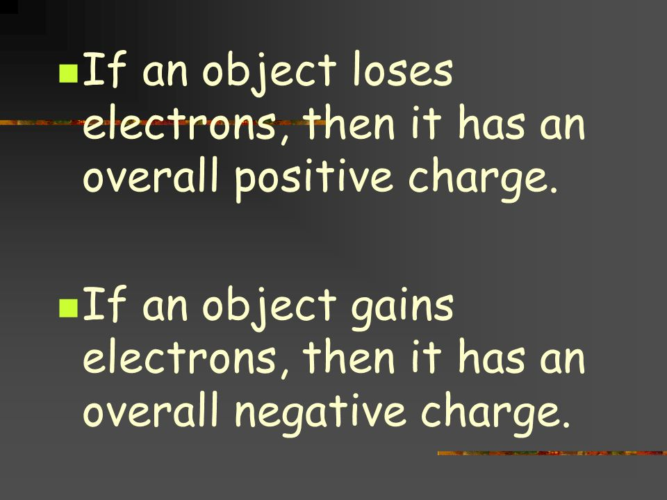If an object loses electrons, then it has an overall positive charge.