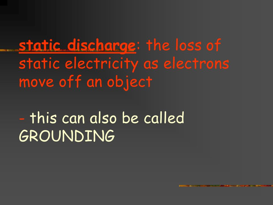 static discharge: the loss of static electricity as electrons move off an object - this can also be called GROUNDING