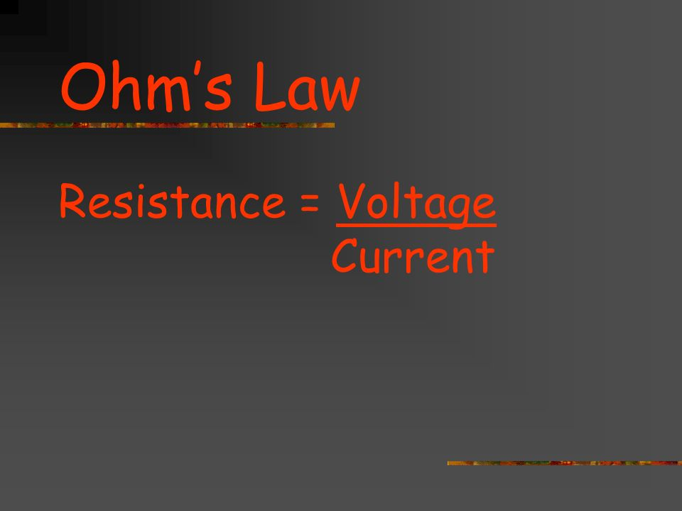 Ohm's Law Resistance = Voltage Current