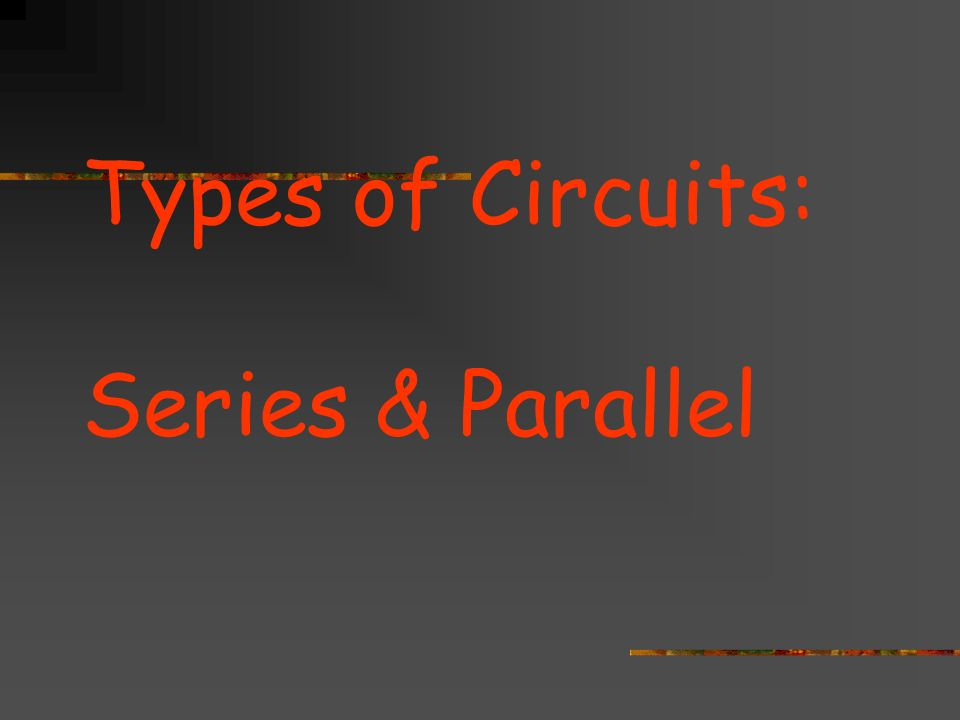 Types of Circuits: Series & Parallel