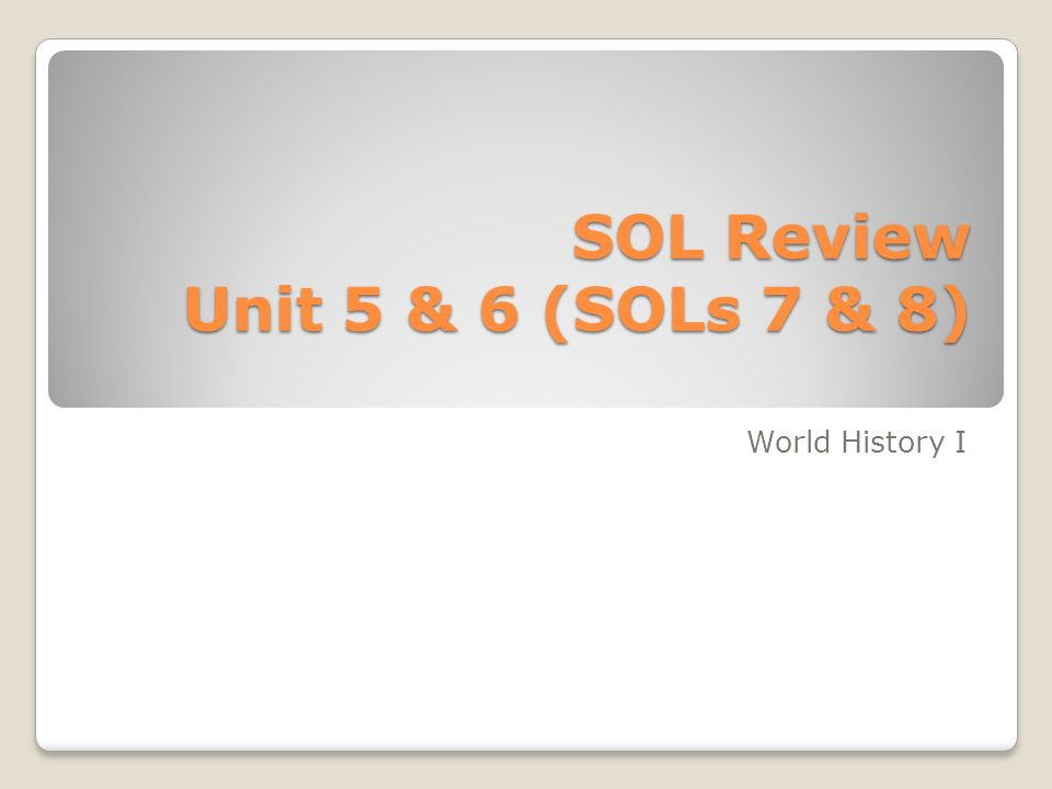 SOL Review Unit 5 & 6 (SOLs 7 & 8) World History I