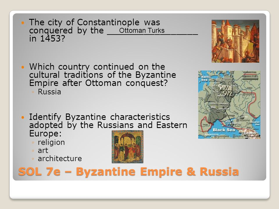 SOL 7e – Byzantine Empire & Russia The city of Constantinople was conquered by the _________________ in 1453.