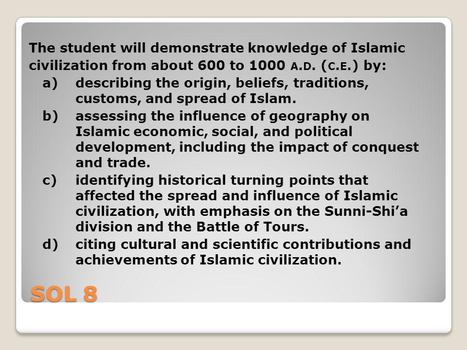 SOL 8 The student will demonstrate knowledge of Islamic civilization from about 600 to 1000 A.