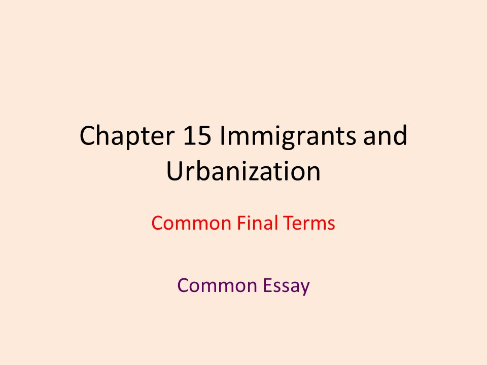 chapter immigrants and urbanization common final terms common  1 chapter 15 immigrants and urbanization common final terms common essay