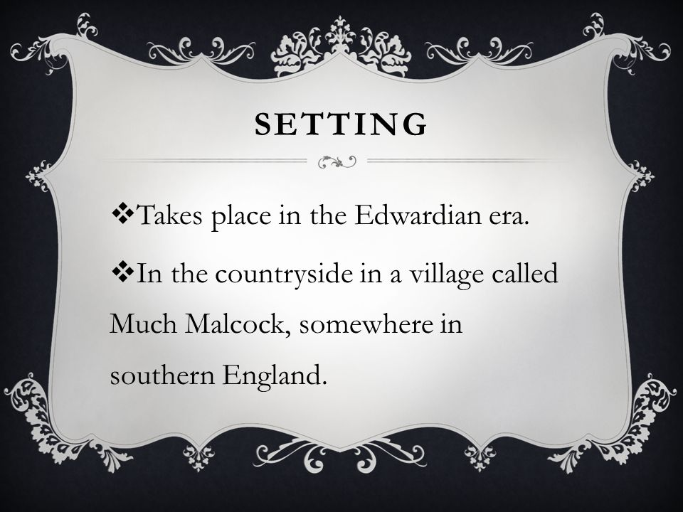 SETTING  Takes place in the Edwardian era.