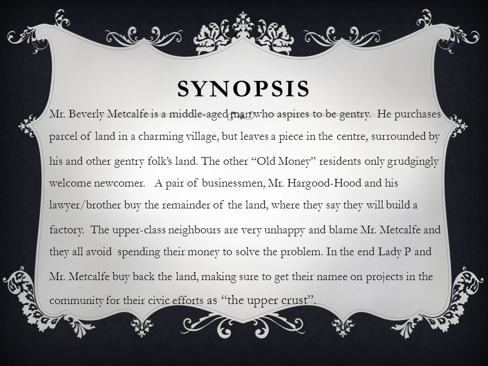 SYNOPSIS Mr.Beverly Metcalfe is a middle-aged man who aspires to be gentry.