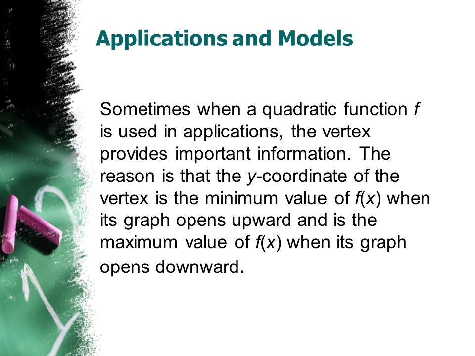 Applications and Models Sometimes when a quadratic function f is used in applications, the vertex provides important information.