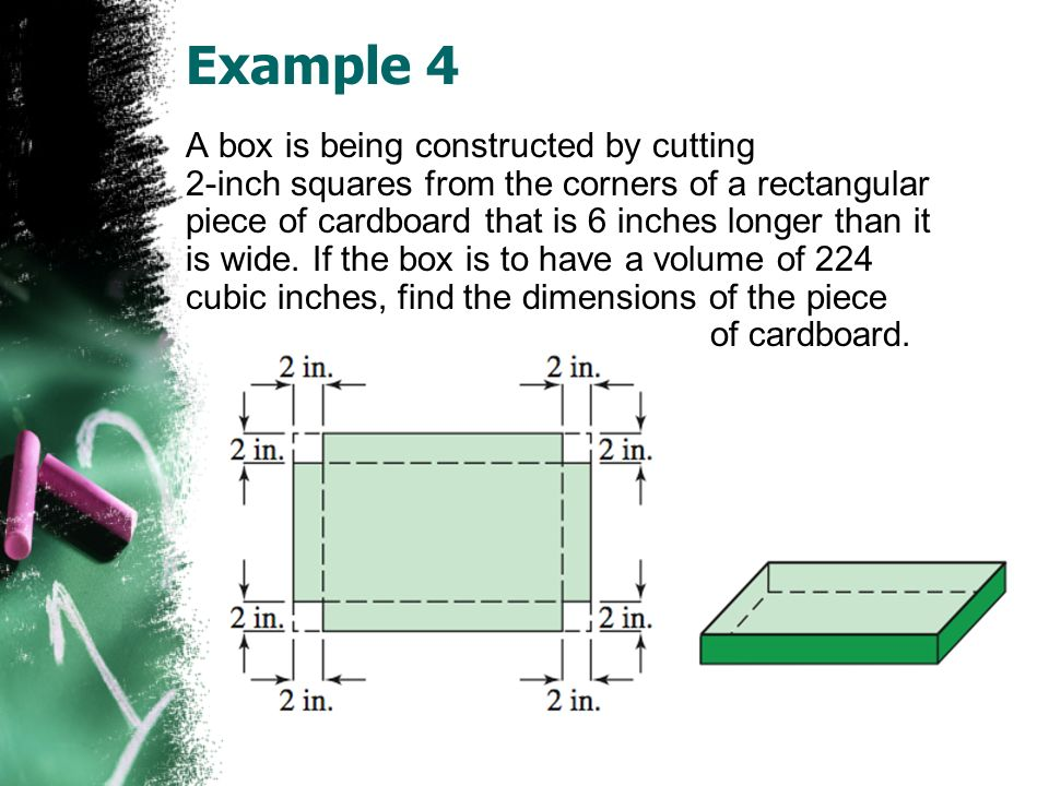 Example 4 A box is being constructed by cutting 2-inch squares from the corners of a rectangular piece of cardboard that is 6 inches longer than it is wide.