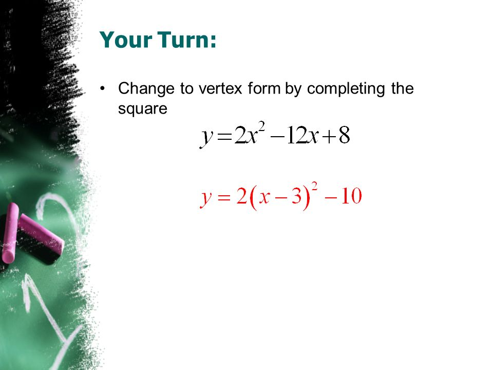 Your Turn: Change to vertex form by completing the square