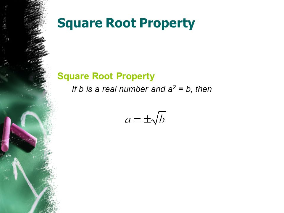 Square Root Property If b is a real number and a 2 = b, then