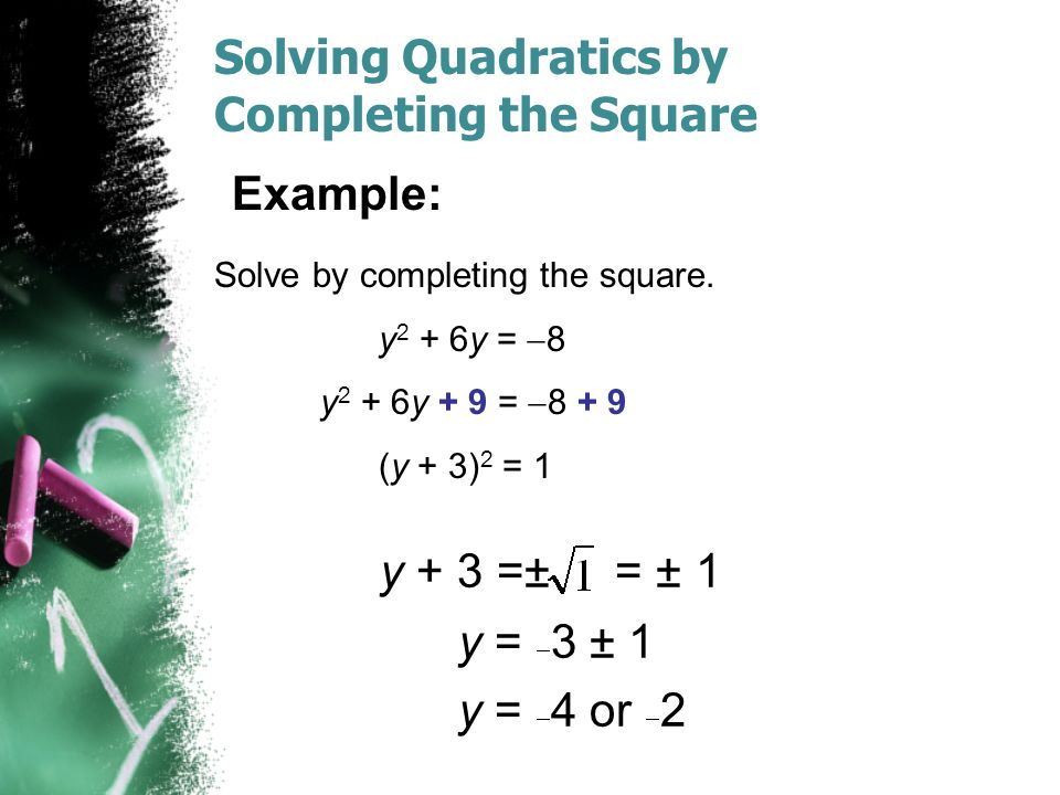 Solving Quadratics by Completing the Square Solve by completing the square.