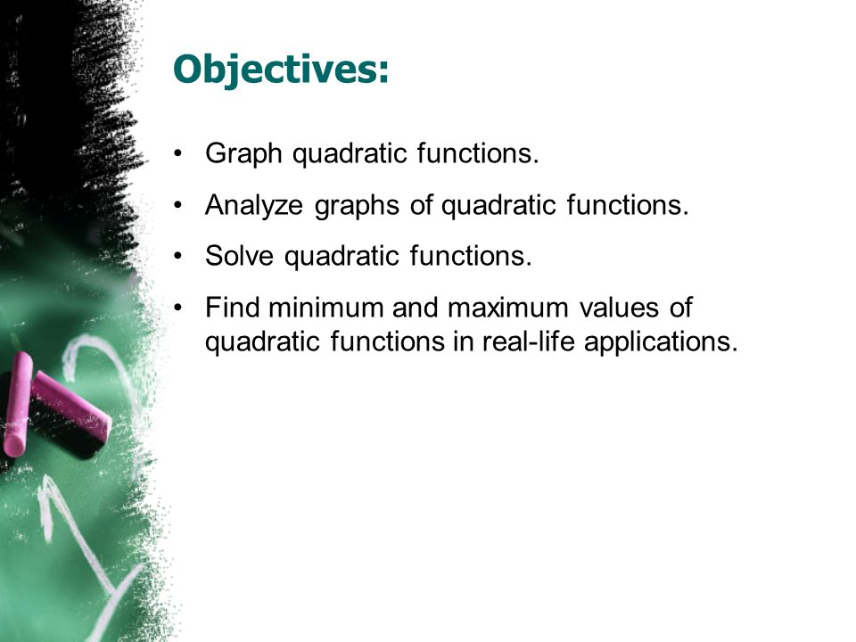 Objectives: Graph quadratic functions. Analyze graphs of quadratic functions.