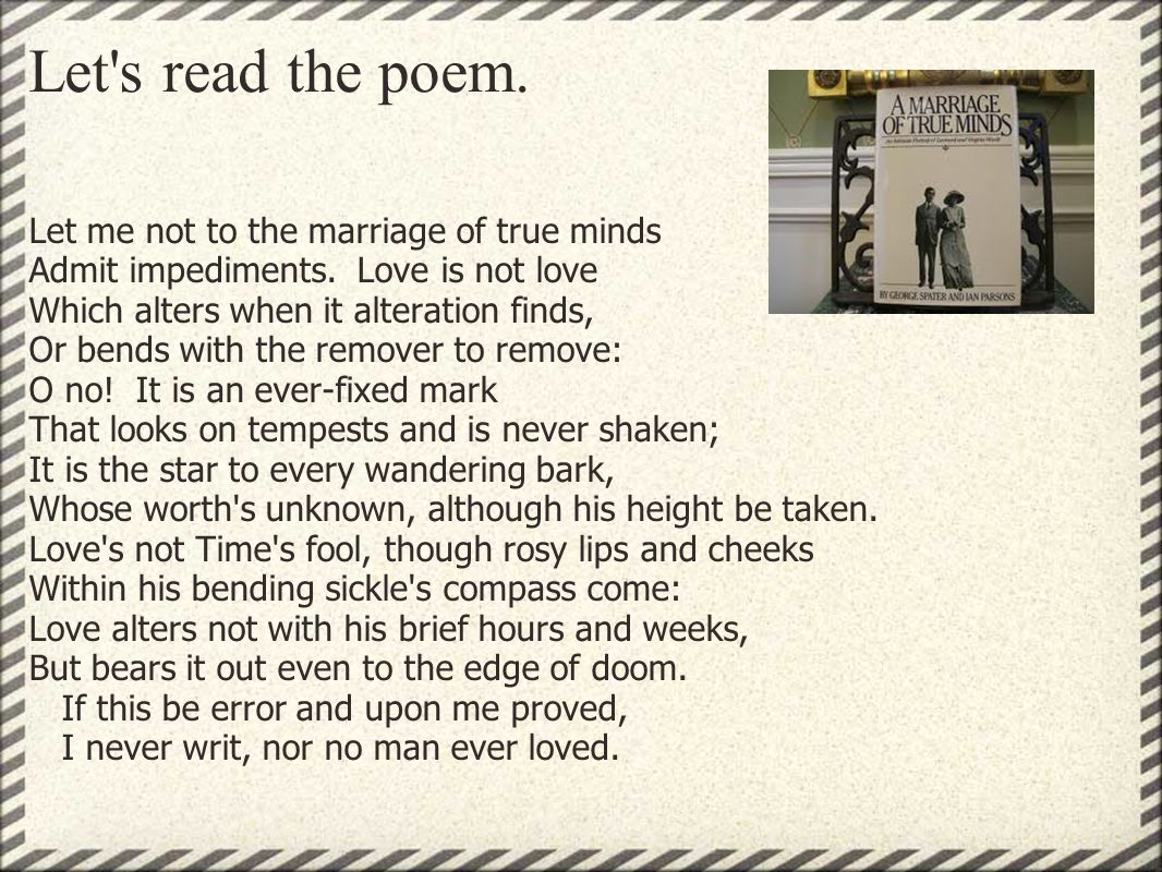 let me not to the marriage Which one of the poems you've read uses the words floats fluttering and dancing a i wandered lonely as a cloud b let me not to the marriage of answers com if.