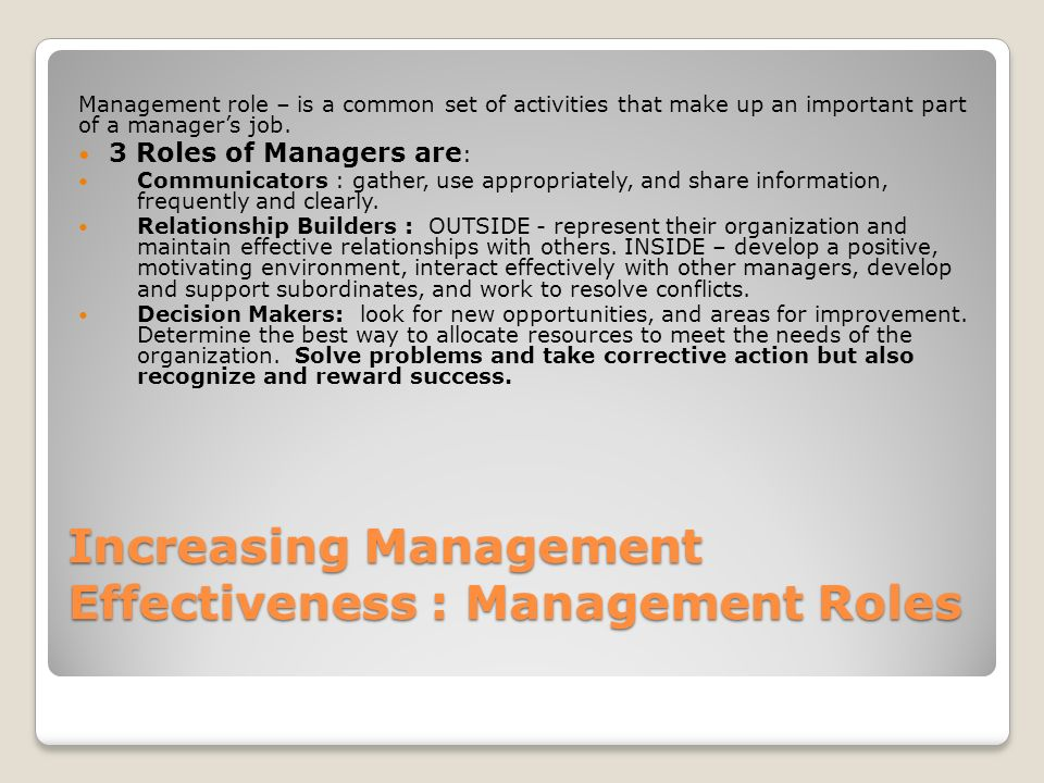 Increasing Management Effectiveness : Management Roles Management role – is a common set of activities that make up an important part of a manager's j