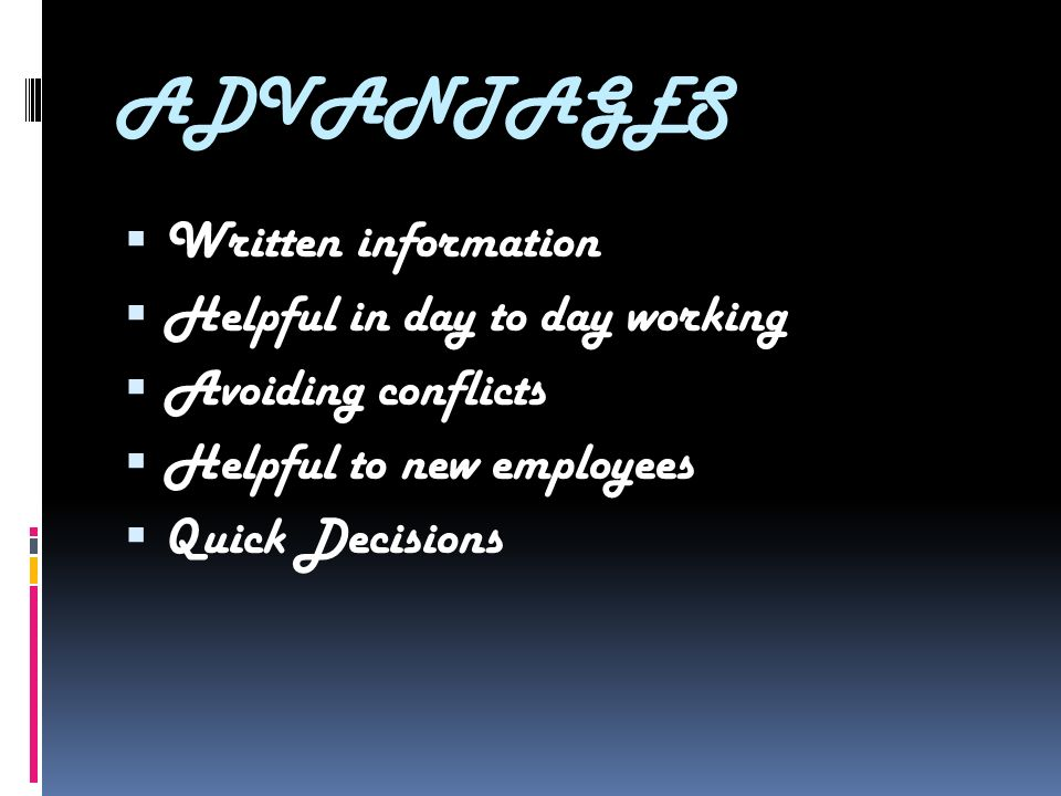 ADVANTAGES  Written information  Helpful in day to day working  Avoiding conflicts  Helpful to new employees  Quick Decisions