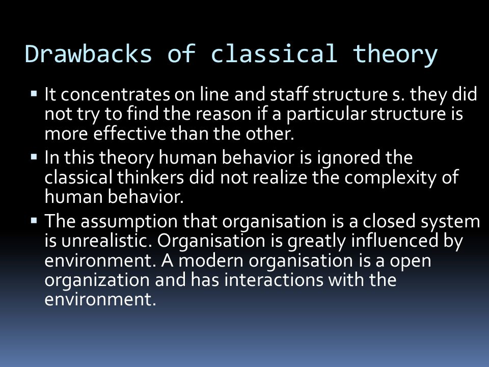 Drawbacks of classical theory  It concentrates on line and staff structure s.